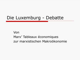 Die Luxemburg - Debatte