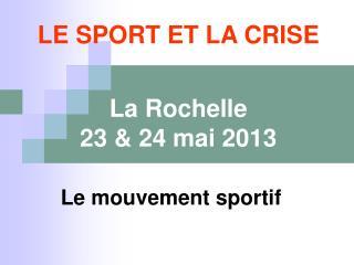 LE SPORT ET LA CRISE La Rochelle  23 & 24 mai 2013