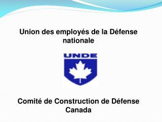 Union des employés de la Défense nationale Comité de Construction de Défense Canada