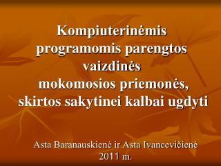 Asta Baranauskienė ir Asta Ivancevičienė 20 11  m.