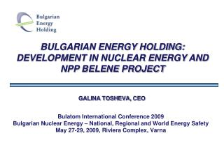 BULGARIAN ENERGY HOLDING: DEVELOPMENT IN NUCLEAR ENERGY AND NPP BELENE PROJECT