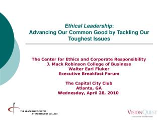 Ethical Leadership :  Advancing Our Common Good by Tackling Our Toughest Issues