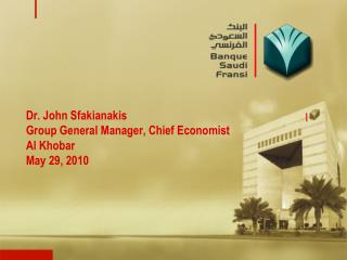 Dr. John Sfakianakis Group General Manager, Chief Economist Al Khobar May 29, 2010