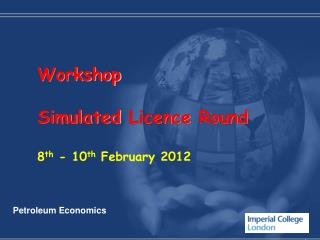 Workshop Simulated  Licence  Round 8 th  - 10 th February  2012