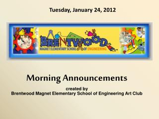 Morning Announcements created by  Brentwood Magnet Elementary School of Engineering Art Club