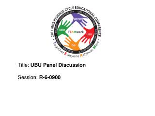 Title: UBU Panel Discussion      Session: R-6-0900