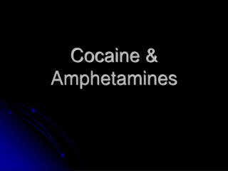 Cocaine & Amphetamines