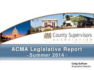 ACMA Legislative Report ~Summer 2014 ~