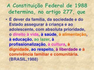 A Constituição Federal de 1988 determina, no artigo 277, que