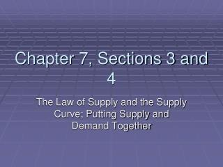 Chapter 7, Sections 3 and 4