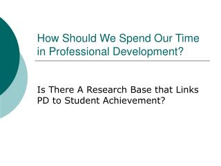 How Should We Spend Our Time in Professional Development?