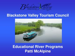 Blackstone Valley Tourism Council  Educational River Programs Patti McAlpine