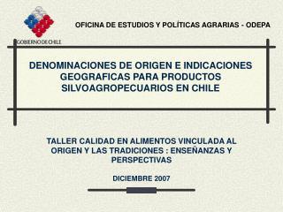 DENOMINACIONES DE ORIGEN E INDICACIONES GEOGRAFICAS PARA PRODUCTOS SILVOAGROPECUARIOS EN CHILE