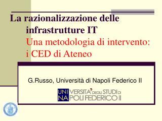 La razionalizzazione delle infrastrutture IT Una metodologia di intervento: i CED di Ateneo