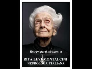 RITA LEVI-MONTALCINI NEURÓLOGA  ITALIANA