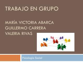 Trabajo en grupo María Victoria Abarca Guillermo carrera Valeria Rivas