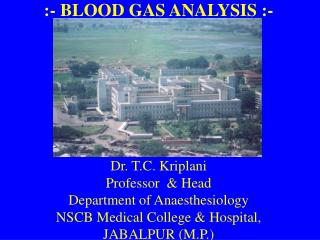 :- BLOOD GAS ANALYSIS :- Dr. T.C. Kriplani Professor  & Head Department of Anaesthesiology