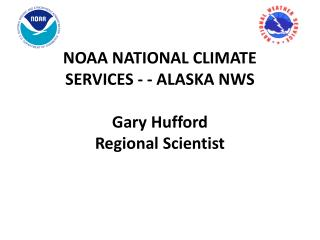 NOAA NATIONAL CLIMATE SERVICES - - ALASKA NWS Gary  Hufford Regional Scientist