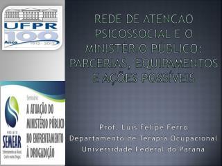 Rede de Aten��o Psicossocial e o Minist�rio P�blico: parcerias, equipamentos e a��es poss�veis