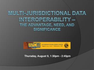 Multi-Jurisdictional Data Interoperability  – the  Advantage,  Need, and  Significance