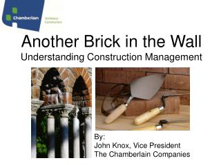 Another Brick in the Wall Understanding Construction Management