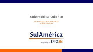 SulAmérica Odonto uso  exclusivo para treinamento da  área comercial