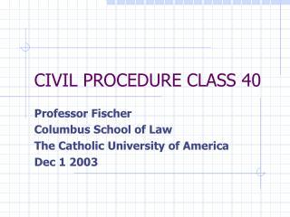 CIVIL PROCEDURE CLASS 40