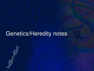 Genetics/Heredity notes