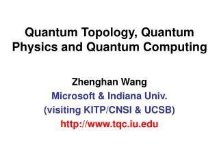 Quantum Topology, Quantum Physics and Quantum Computing