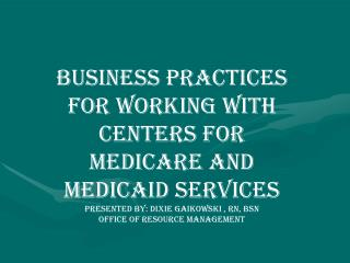Business Practices for working with Centers for Medicare and Medicaid services