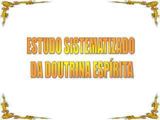 ESTUDO SISTEMATIZADO  DA DOUTRINA ESPÍRITA