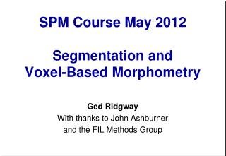 SPM  Course  May 2012 Segmentation and Voxel-Based Morphometry