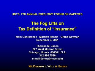 IBC S  7TH ANNUAL EXECUTIVE FORUM ON CAPTIVES   The Fog Lifts on  Tax Definition of  Insurance