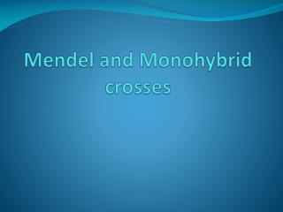 Mendel and Monohybrid crosses