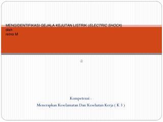 MENGIDENTIFIKASI GEJALA KEJUTAN LISTRIK ( ELECTRIC SHOCK ) oleh retno  M