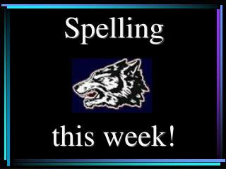 Spelling  this week