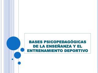 BASES PSICOPEDAG�GICAS DE LA  ENSE�ANZA  Y EL ENTRENAMIENTO DEPORTIVO