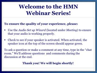 Welcome to the HMN  Webinar  S eries!