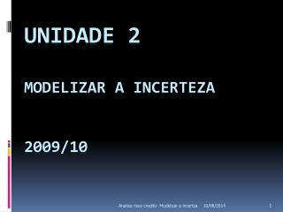 Unidade  2  Modelizar a incerteza 2009/10