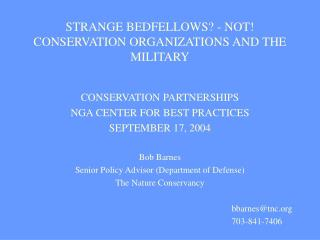 STRANGE BEDFELLOWS? - NOT! CONSERVATION ORGANIZATIONS AND THE MILITARY