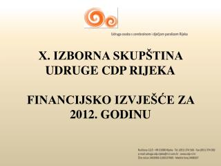 X. IZBORNA SKUPŠTINA UDRUGE CDP RIJEKA FINANCIJSKO IZVJEŠĆE ZA 2012. GODINU