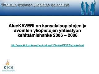 AlueKAVERI on kansalaisopistojen ja avointen yliopistojen yhteistyön kehittämishanke 2006 – 2008