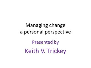 Managing change a personal perspective