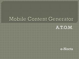 Mobile Content Generator