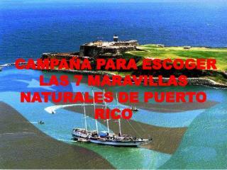 CAMPAÑA PARA ESCOGER LAS 7 MARAVILLAS NATURALES DE PUERTO RICO