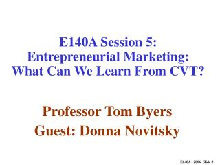 E140A Session 5: Entrepreneurial Marketing: What Can We Learn From CVT?