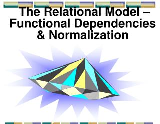 The Relational Model – Functional Dependencies & Normalization