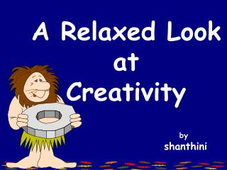 A Relaxed Look at  Creativity
