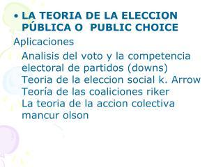 LA TEORIA DE LA ELECCION PÚBLICA O  PUBLIC CHOICE Aplicaciones