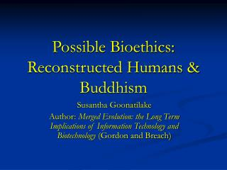 Possible Bioethics: Reconstructed Humans & Buddhism